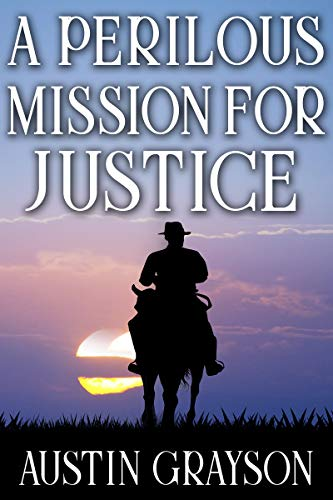 A Perilous Mission for Justice: A Historical Western Adventure Book by [Austin Grayson]