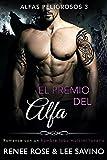 El premio del Alfa: Un romance con un hombre lobo multimillonario (Alfas Peligrosos nº 3)