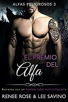 El premio del Alfa: Un romance con un hombre lobo multimillonario (Alfas Peligrosos nº 3) PDF EPUB Gratis descargar completo