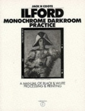 Ilford Monochrome Darkroom Practice: A Manual of Black & White Processing & Printing