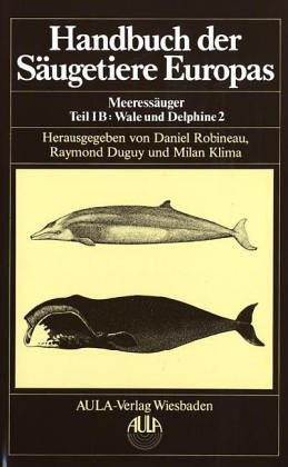 Handbuch der Säugetiere Europas, 6 Bde. in Tl.-Bdn. u. 1 Supplementbd., Bd.6/1B, Meeressäuger: Meeressäuger / Wale und Delphine - Cetacea II. ... Physeteridae, Balaenidae, Balaenopteridae