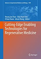 Cutting-Edge Enabling Technologies for Regenerative Medicine (Advances in Experimental Medicine and Biology (1078))