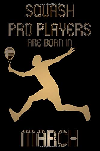 Squash Pro Players are born in March Notebook Birthday Gift Gold Book: Lined Notebook / Journal Gift, 101 Pages, 6x9, Soft Cover, Matte Finish