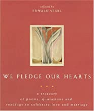 We Pledge Our Hearts: A Treasury of Poems, Quotations And Readings to Celebrate Love And Marriage