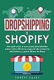 Dropshipping y Shopify: Una guía paso a paso para principiantes sobre cómo iniciar su negocio de comercio electrónico y ganar dinero en línea