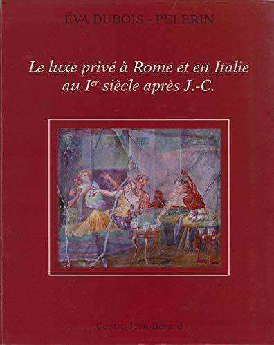 Le Luxe Prive A Rome Et En Italie Au Ier Siecle Apres J C Collection Du Centre Jean Berard T 29 French Edition