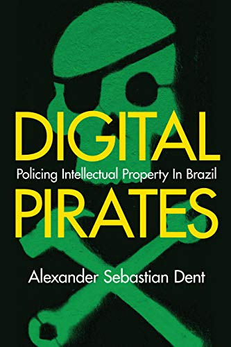 Digital Pirates: Policing Intellectual Property in Brazil