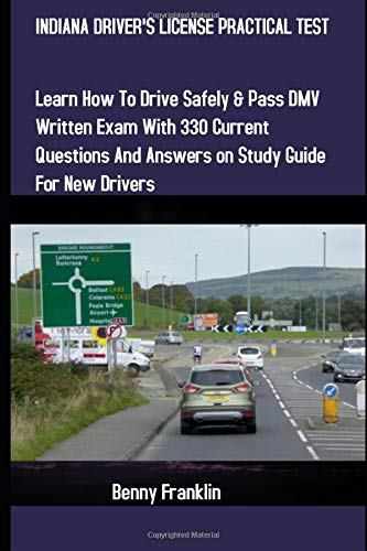 INDIANA DRIVER'S LICENSE PRACTICAL TEST: Learn how to drive safely & Pass DMV Written Exam with 330 Current Questions and Answers on Study Guide for New Drivers