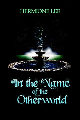 In the Name of the Otherworld by [Hermione Lee]