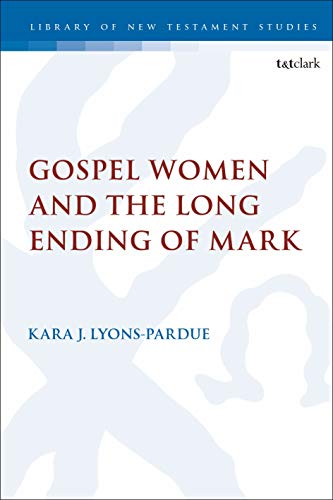 Gospel Women and the Long Ending of Mark (The Library of New Testament Studies Book 614) by [Kara Lyons-Pardue]