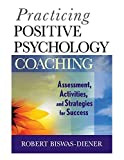 Image of Practicing Positive Psychology Coaching: Assessment, Activities and Strategies for Success