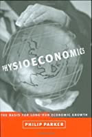 Physioeconomics: The Basis for Long-Run Economic Growth (MIT Press)