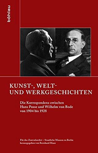 Kunst-, Welt- und Werkgeschichten: Die Korrespondenz zwischen Hans Posse und Wilhelm von Bode von 1904 bis 1928 (Schriften zur Geschichte der Berliner Museen, Band 1)
