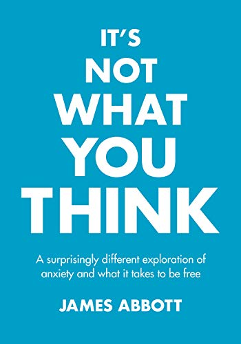It's Not What You Think: A Surprisingly Different Exploration Of Anxiety And What It Takes To Be Free (English Edition)