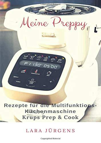 Meine Preppy - Rezepte für die Multifunktions-Küchenmaschine Krups Prep & Cook