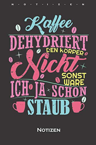 Kaffee Spruch / Kaffee dehydriert den Körper nicht Notizbuch: Liniertes Notizbuch für Kaffeeliebhaber