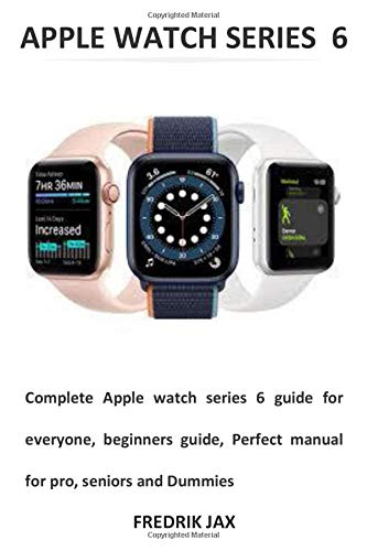 APPLE WATCH SERIES 6: Complete Apple watch series 6 guide for everyone, beginners guide, Perfect manual for pro, seniors and Dummies