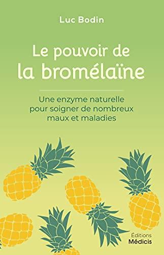 Le pouvoir de la bromélaïne : Une enzyme naturelle pour soigner de nombreux maux et maladies (French Edition)