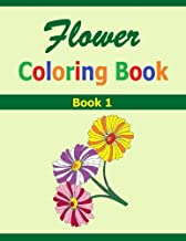 Flower Coloring Book: Book 1 Flower Coloring Book. Pretty designs of Flowers to Color. Good for all ages. Make the flowers in this coloring book beautiful.