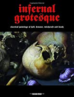 Infernal Grotesque: Classical Paintings of Hell, Demons, Witchcraft and Death (Illuminated Masters)
