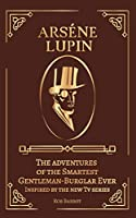 Arséne Lupin: The adventures of the Smartest Gentleman-Thief Ever Inspired by the new Tv series