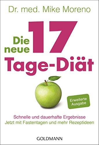 Die neue 17-Tage-Diät: Schnelle und dauerhafte Ergebnisse - Jetzt mit Fastentagen und mehr Rezeptideen