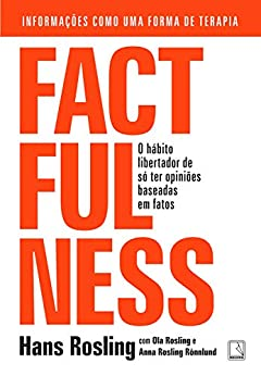 Factfulness: O hábito libertador de só ter opiniões baseadas em fatos (Portuguese Edition) by [Hans Rosling, Ola Rosling, Anna Rosling Rönnlund]