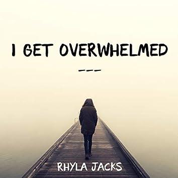 I Get Overwhelmed