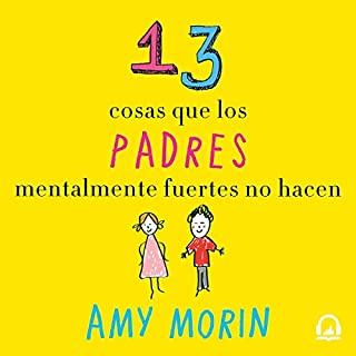 13 cosas que los padres mentalmente fuertes no hacen [13 Things That Mentally Strong Parents Do Not Do] audiobook cover art