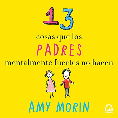 13 cosas que los padres mentalmente fuertes no hacen [13 Things That Mentally Strong Parents Do Not Do]                   By:                                                                                                                                 Amy Morin                               Narrated by:                                                                                                                                 Kegyrma Flores                      Length: 10 hrs and 50 mins     1 rating     Overall 5.0