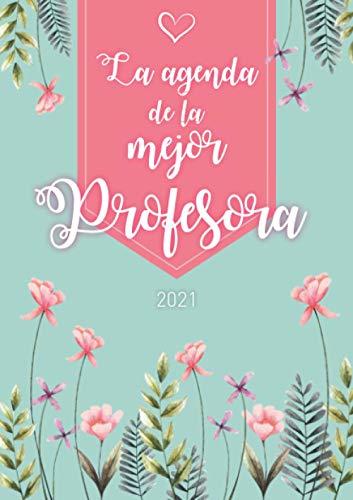 La agenda de la mejor profesora: Agenda Personalizada 2021 | Semanal de Enero a Diciembre | formato A5 | 124 páginas | Regalo para todas las mujeres ... abuelita, hermana, tía, amiga, colega...