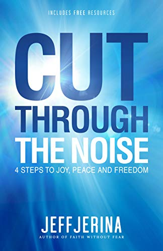 Cut Through the Noise: 4 Steps to Joy, Peace and Freedom