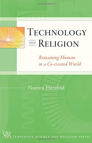 Technology and Religion: Remaining Human in a Co-created World (Templeton Science and Religion Series)