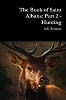 The Book of Saint Albans: Part 2 - Hunting