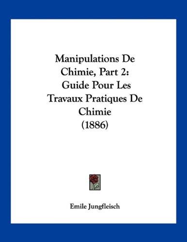 Manipulations De Chimie, Part 2: Guide Pour Les Travaux Pratiques De Chimie (1886)