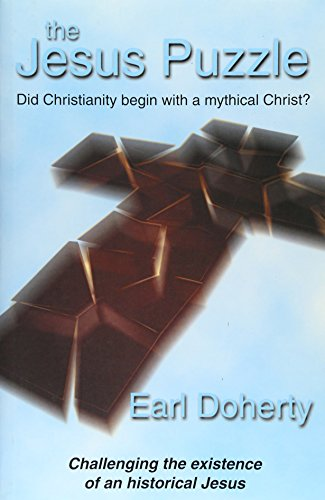 The Jesus Puzzle: Did Christianity Begin with a Mythical Christ? Challenging the Existence of an Historical Jesus