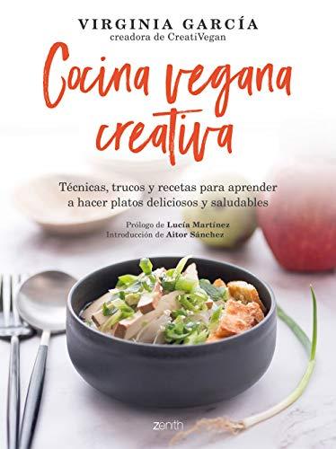 Cocina vegana creativa: Técnicas, trucos y recetas para aprender a hacer platoso deliciosos y saludables (Salud y Bienestar)