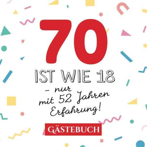70 Ist Wie 18 Nur Mit 52 Jahren Erfahrung Gästebuch Zum 70geburtstag Für Mann Oder Frau 70 Jahre Geschenk Lustige Deko Buch Für
