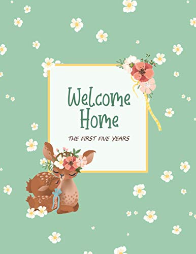 Welcome Home: The First Five Years, The Complete Memory Book and Journal for Babies and Toddlers Ado