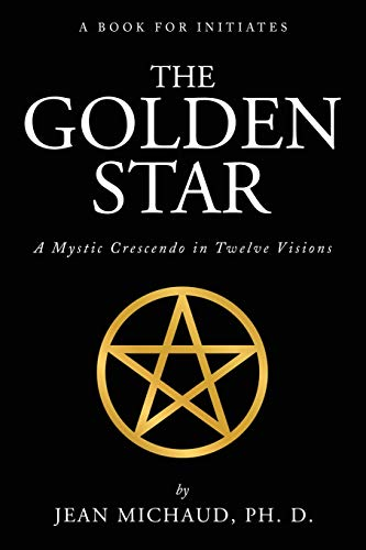 The Golden Star: A Mystic Crescendo in Twelve Visions