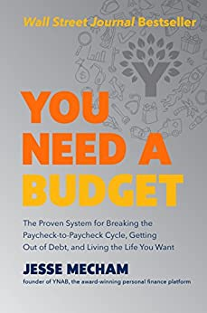 You Need a Budget: The Proven System for Breaking the Paycheck-to-Paycheck Cycle, Getting Out of Debt, and Living the Life You Want by [Jesse Mecham]
