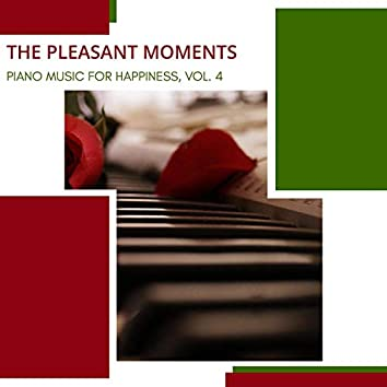 The Pleasant Moments - Piano Music For Happiness, Vol. 4