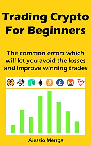 Trading Crypto For Beginners: The common errors which will let you avoid the losses and improve winning trades (English Edition)