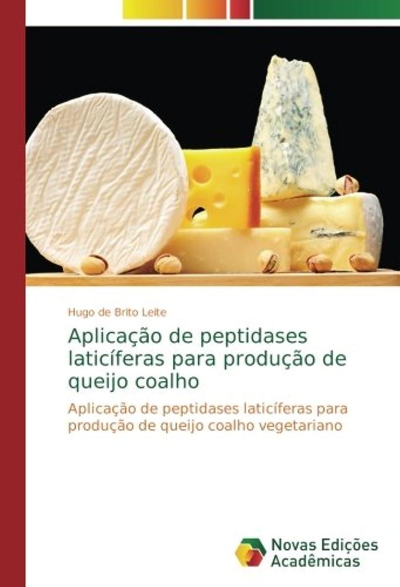 カロリーパーツ残高Aplica??o de peptidases laticíferas para produ??o de queijo coalho: Aplica??o de peptidases laticíferas para produ??o de queijo coalho vegetariano