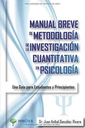 Manual Breve de Metodología de la Investigación Cuantitativa en Psicología: Una Guía para Estudi