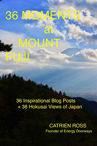 36 Moments at Mount Fuji: 36 Inspirational Blog Posts + 36 Hokusai Views of Japan (English Edition)