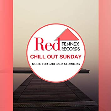 Chill Out Sunday - Music For Laid Back Slumbers
