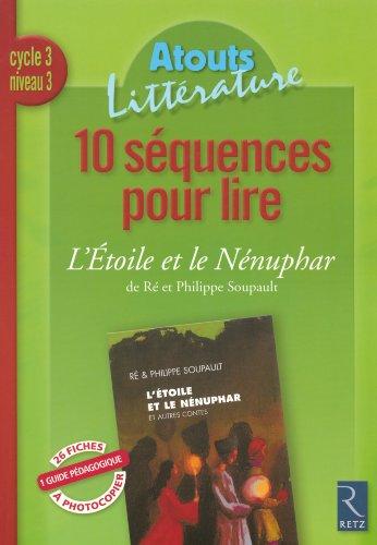 10 séquences pour lire L'Etoile et le Nénuphar de Ré et Philippe Soupault : Cycle 3 niveau 3