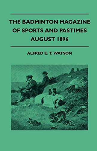 The Badminton Magazine Of Sports And Pastimes - August 1896 - Containing Chapters On: The Grouse, Baseball In England, Night shooting In India And Wild Stag Hunting