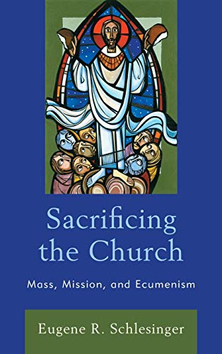Compare Textbook Prices for Sacrificing the Church: Mass, Mission, and Ecumenism  ISBN 9781978700000 by Schlesinger, Eugene R.